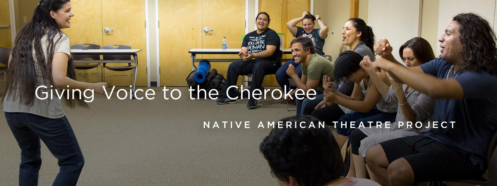 Giving Voice to the Cherokee - Native American Theatre Project