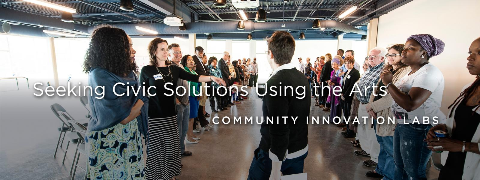 Seeking Civic Solutions Using the Arts - Community Innovation Labs