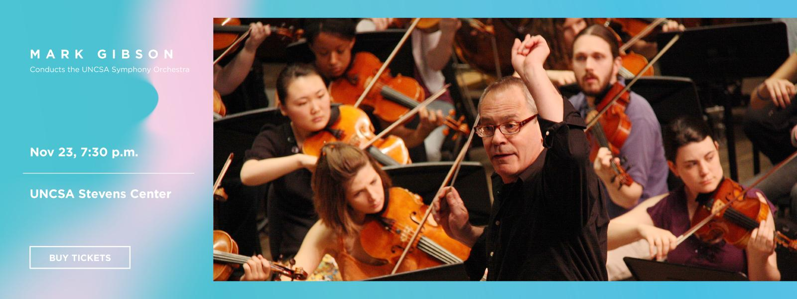 Maestro Mark Gibson leads the UNCSA Symphony Orchestra.>>BUY TICKETS